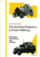 Die Deutschen Radpanzer Im Ersten Weltkrieg - Technische Entwicklung Und Einsätze - Deutsch