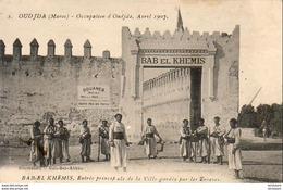 MAROC  OUJDA  Occupation D' Oujda, Avril 1907  ..... Entrée Principale De La Ville Gardée Par Les Zouaves - Maroc