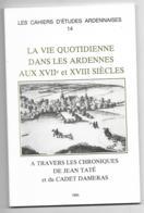 1985, LES CAHIERS D'ETUDES ARDENNAISES N°14, LA VIE QUOTIDIENNE DANS LES ARDENNES AUX XVIIe ET XVIII SIECLES, CHRONIQUES - History