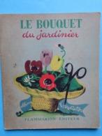 1947 Le Bouquet Du Jardinier Album Père Castor Flammarion - Andere