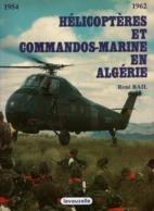 HELICOPTERES ET COMMANDOS-MARINE EN ALGERIE 1954 1962 JAUBERT TREPEL MONTFORT PENFENTENYO PAR R. BAIL - Francese