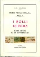 Mario GALLENGA. Storia Postale Italiana, Parte V. I Bolli Di Roma. Dalle Origini Al XX Settembre 1870 - Filatelia E Storia Postale