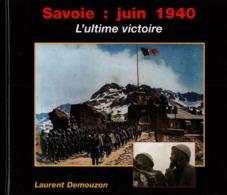 SAVOIE : JUIN 1940  L ULTIME VICTOIRE  PAR L. DEMOUZON - 1939-45