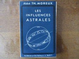 LES INFLUENCES ASTRALES ABBE TH. MOREUX 1942 G. DOIN ET Cie EDITEURS A PARIS - Sciences