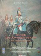 HISTOIRE CAVALERIE FRANCAISE ORIGINES A NOS JOURS PAR J-P. BENEYTOU DRAGONS CUIRASSIERS HUSSARDS CHASSEURS LANCIERS - Francese