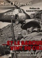 ET LE BAROUD VINT DU CIEL  AVEC HELICOPTERES DE COMBAT EN ALGERIE  PAR M. FLAMENT GENERAL BIGEARD - Französisch
