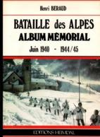 BATAILLE DES ALPES  ALBUM MEMORIAL 1940 1944 1945  HEIMDAL  PAR H. BERAUD - 1939-45