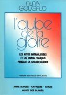 L AUBE DE LA GLOIRE AUTOS MITRAILLEUSES ET CHARS FRANCAIS PENDANT GUERRE 1914 1918 - 1914-18