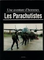 LES PARACHUTISTES  UNE AVENTURE D HOMMES BERET ROUGE TAP HISTORIQUE PARA FRANCAIS 1935 A 2000 - Libri
