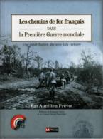 LES CHEMINS DE FER FRANCAIS DANS LA GUERRE 1914 1918 CONTRIBUTION DECISIVE A LA VICTOIRE PAR A. PREVOT - 1914-18