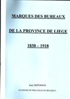 Belgique-Liège Marques Des Bureaux De La Province 1830-1918 Par DEPOSSON 149 Pages Couleur TTB - Philately And Postal History