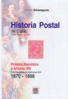 España. Bibliografía. 2019. HISTORIA POSTAL DE CUBA DESDE LA I REPUBLICA A ALFONSO XIII (1870-1898). Carlos Echenagusía. - Sellos