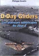 WWII - P. Esvelin - D-Day Gliders - Les Planeurs Americains Du Jour J - Ed. 2001 - Livres, BD, Revues