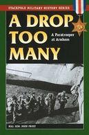 WWII - J. Frost - A Drop Too Many - A Paratrooper At Arnhem - Ed. 2002 - Livres, BD, Revues
