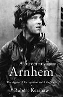 WWII R. Kershaw A Street In Arnhem The Agony Of Occupation And Liberation 2015 - Livres, BD, Revues