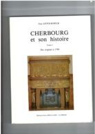 Cherbourg Et Son Histoire - Des Origines à 1789 - Letourneur - 280 Pages - !!! Tome 1 Seul - Normandie