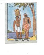 Chromo POLYNESIE Tahiti Costume Colonies Françaises  Pub: Felix Potin Ma Collection 1930s TB 52 X 40 Mm RARE 2 Scans - Félix Potin
