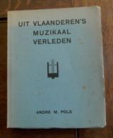 Boek  UIT VLAANDEREN'S MUZIKAAL  VERLEDEN  Door   Andre  M . POLS Gesigneerd - Objets Dérivés