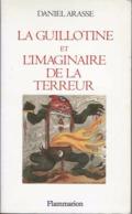 Daniel Arasse - La Guillotine Et L'imaginaire De La Terreur - Flammarion 1987 - Peine De Mort - Révolution Française - Geschichte