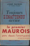 André Maurois De L'Académie Française - Toujours L'Inattendu Arrive  Edit  Des Deux Rives 1946 - Kultur