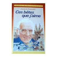 Ces Betes Que J'aime Jacques Tremolin  +++TBE+++ LIVRAISON GRATUITE - Bücher, Zeitschriften, Comics