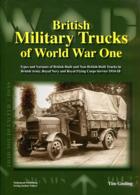 British Military Trucks Of World War One - Types And Variants Of British-Built And Non-British-Built Trucks - Englisch