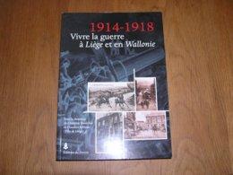 1914 1918 VIVRE LA GUERRE à LIEGE ET EN WALLONIE Guerre 14 18 Fort PFL Boncelles Loncin Flémalle Occupation Industrie FN - Guerre 1914-18