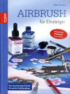 Airbrush Für Einsteiger - Eine Faszinierende Technik Für Weiche Farbübergänge - Malen & Zeichnen