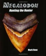 Megalodon: Hunting The Hunter. Mark Renz. 2002. - Paleontología