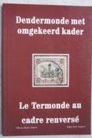 Livre Marcophilie Belge Le TERMONDE Renversé Dendermonde Met Omgekeerd Kader Timbre Postzegel - Literatuur
