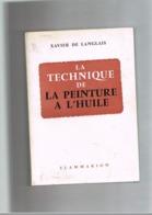 LA TECHNIQUE DE LA PEINTURE A L'HUILE. XAVIER DE LANGLAIS. - Art