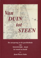 Van Duin Tot Steen - De Oorsprong En De Geschiedenis Van Westende-Bad In Woord En Beeld - Libros, Revistas, Cómics