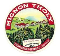 ETIQUETTE De FROMAGE.Petit..MIGNON THOLY Fabriqué Dans Les HAUTES VOSGES..Fromageries GERARD à LE THOLY (88) - Cheese