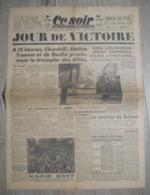 CE SOIR : 9 MAI 45 : VICTOIRE . L'ACTE DE REDDITION . REIMS  . BERCHTESGADEN .PRAGUE . - Newspapers