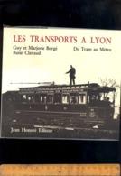 Livre Les Transports à Lyon Du Tram Au Métro Guy Borgé René Clavaud 1984 / 179 Pages OTL TCL - Rhône-Alpes