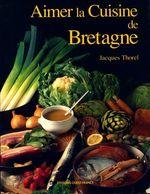 Aimer La Cuisine De Bretagne De Jacques Thorel (1995) - Gastronomie