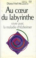Au Coeur Du Labyrinthe. Vivre Avec La Maladie D'Alzheimer De Diana Friel-McGowin (1995) - Health