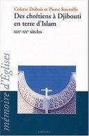 Des Chrétiens à Djibouti En Terre D'islam XIXe-XXe Siècles De Colette Dubois (2004) - Religion