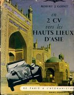 En 2 CV Vers Les Hauts Lieux D'Asie Tome I : De Paris à L'Afganistan De Robert J. Godet (1954) - Viajes
