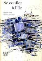 Francoise Peron Et Emmanuel Fournier Se Confier A  L Ile Pensees Croisees Sur Ouessant  Locus Solus 2014 - Bretagne