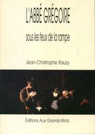 L'abbé Grégoire Sous Les Feux De La Rampe De Jean-Christophe Rauzy (1994) - Non Classés