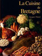 La Cuisine De Bretagne De Jacques Thorel (1995) - Gastronomie