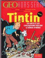 Géo Hors Série - Tintin - Les Arts Et Les Civilisations Vus Par Le Héros D'Hergé - Magazines Et Périodiques