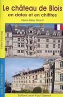 Le Château De Blois En Dates Et En Chiffres De Pierre-Gilles Girault (2008) - Tourism