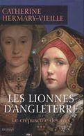 Le Crépuscule Des Rois Tome III : Les Lionnes D'Angleterre De Catherine Hermary-Vieille (2005) - Historic