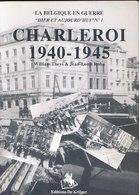 Charleroi Hier Et Aujourd'hui. Deuxième Guerre. Avec Photos De Comparaison. - 1939-45