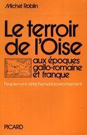 Le Terroir De L'Oise Aux époques Gallo-romaine Et Franque De Michel Roblin (1978) - Storia