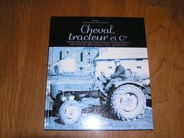 CHEVAL TRACTEURS & Cie 150 Ans De Mécanisation Agricole Régionalisme Ardenne Luxembourg Han Sur Lesse Agriculture Labour - Belgien
