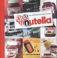 Nutella 50 Ans D'histoires Entre Nous De Collectif (2014) - Gastronomia