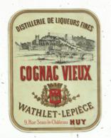 étiquette , COGNAC VIEUX , Distillerie De Liqueurs Fines , WATHLET-LEPIECE ,  HUY ,Belgique - Etiketten